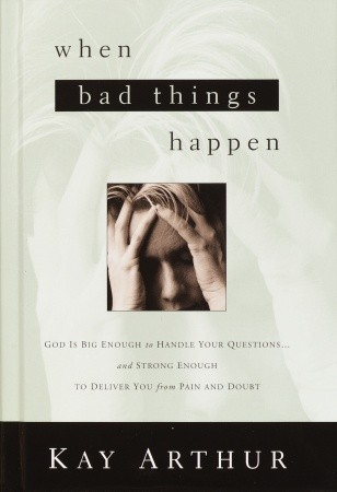 When Bad Things Happen: God Is Big Enough to Handle Your Questions… and Strong Enough to Deliver You from Pain and Doubt