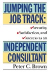 Jumping the Job Track: Security, Satisfaction, and Success as an Independent Consultant