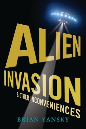 Alien Invasion and Other Inconveniences (Alien Invasion #1)