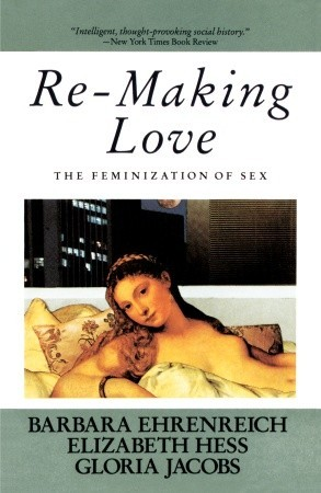 Re-Making Love: The Feminization Of Sex