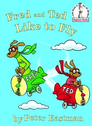 Fred and Ted like to fly (Beginner Books by Peter Eastman