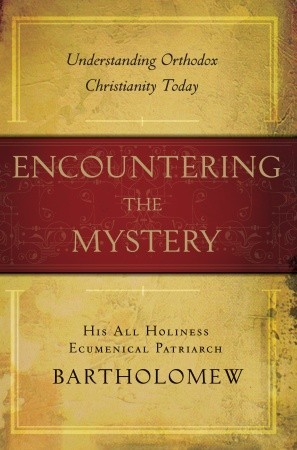 Encountering the Mystery by Bartholomew I of Constantin...