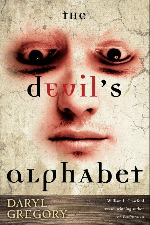 The Devil's Alphabet by Daryl Gregory