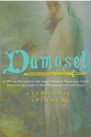 Download online Damosel: In Which the Lady of the Lake Renders a Frank and Often Startling Account of her Wondrous Life and Times PDF