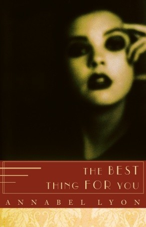 The Best Thing for You by Annabel Lyon