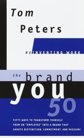 """The Brand You50 (Reinventing Work): Fifty Ways to Transform Yourself from an """"Employee"""" into a Brand That Shouts Distinction, Commitment, and Passion!"""