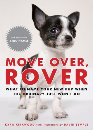Move Over, Rover: What to Name Your New Pup When the Ordinary Just Won