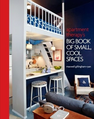 Apartment Therapy's Big Book of Small, Cool Spaces by Maxwell Gillingham-Ryan