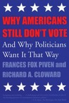Why Americans Still Don't Vote: And Why Politicians Want It That Way