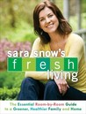 Sara Snow's Fresh Living: The Essential Room-by-Room Guide to a Greener, Healthier Family and Home