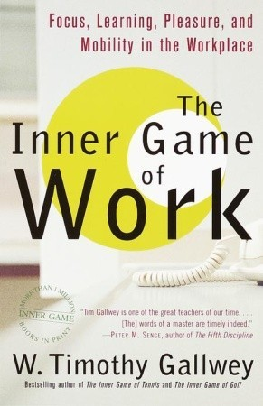 The Inner Game of Work by W. Timothy Gallwey