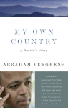 My Own Country: A Doctor's Story Abraham Verghese