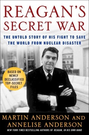 Reagans Secret War: The Untold Story of His Fight to Save the World from Nuclear Disaster