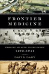 Frontier Medicine: From the Atlantic to the Pacific, 1492-1941