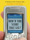 How'd You Score That Gig?: A Guide to the Coolest Jobs-and How to Get Them