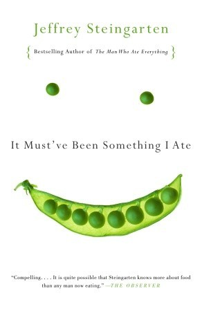 It Must've Been Something I Ate by Jeffrey Steingarten