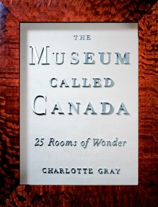 The Museum Called Canada by Charlotte Gray