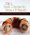DK's Sushi Chronicles from Hawai'i: Recipes from Sansei Seafood Restaurant and Sushi Bar