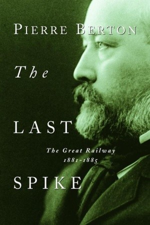 Download The Last Spike: The Great Railway, 1881-1885 ePub by Pierre Berton