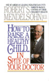 How to Raise a Healthy Child in Spite of Your Doctor by Robert S. Mendelsohn