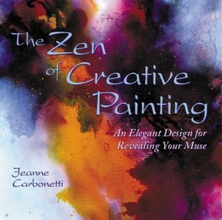 The Zen of Creative Painting by Jeanne Carbonetti