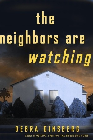The Neighbors Are Watching by Debra Ginsberg