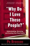 &quot;Why Do I Love These People?&quot;: Understanding, Surviving, and Creating Your Own Family