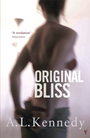 Original Bliss by A.L. Kennedy
