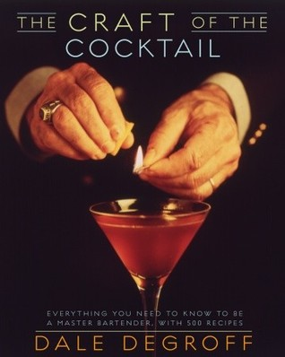 The Craft of the Cocktail by Dale DeGroff