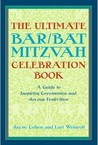 The Ultimate Bar/Bat Mitzvah Celebration Book: A Guide to Inspiring Ceremonies and Joyous Festivities