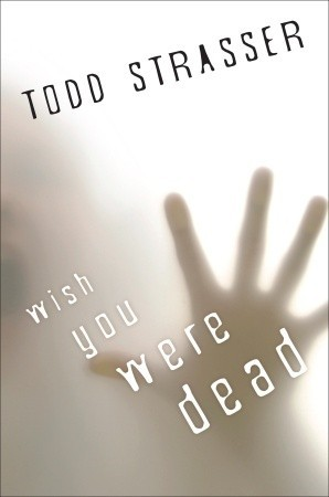 Wish You Were Dead by Todd Strasser