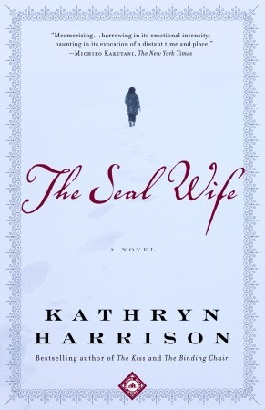 The Seal Wife by Kathryn Harrison