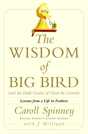 The Wisdom of Big Bird (and the Dark Genius of Oscar the Grouch) by Caroll Spinney