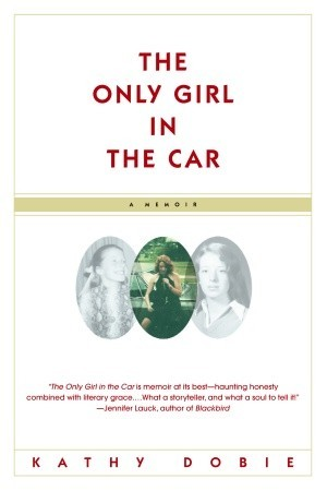 The Only Girl in the Car by Kathy Dobie
