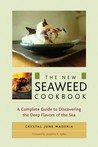The New Seaweed Cookbook: A Complete Guide to Discovering the Deep Flavors of the Sea