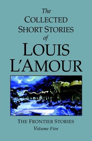 The Collected Short Stories of Louis L'Amour, Volume 5 by Louis L'Amour