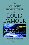 The Collected Short Stories of Louis L'Amour, Volume 5: The Frontier Stories