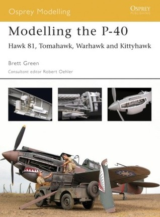 Modelling the P-40: Hawk 81, Tomahawk, Warhawk and Kittyhawk (Osprey Modelling, #15)