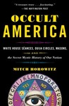 Occult America: White House Seances, Ouija Circles, Masons, and the Secret Mystic History of Our Nation