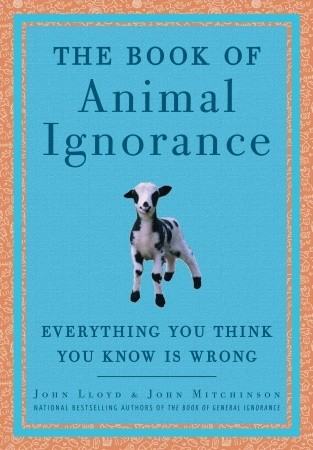The Book of Animal Ignorance by John Lloyd