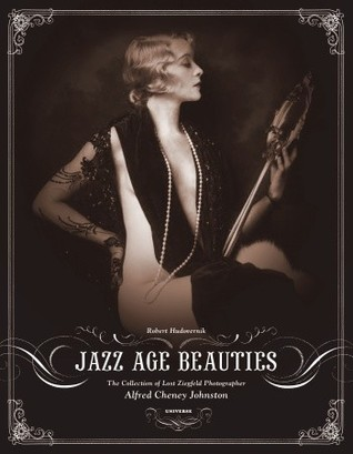 Jazz Age Beauties: The Lost Collection of Ziegfeld Photographer Alfred Cheney Johnston
