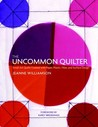 The Uncommon Quilter: Small Art Quilts Created with Paper, Plastic, Fiber, and Surface Design
