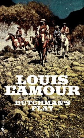 Dutchman's Flat by Louis L'Amour