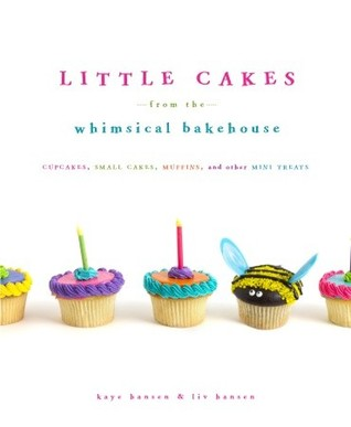 Little Cakes from the Whimsical Bakehouse by Kaye Hansen