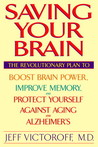 Saving Your Brain: The Revolutionary Plan to Boost Brain Power, Improve Memory, and Protect Yourself against Aging and Alzheimer's