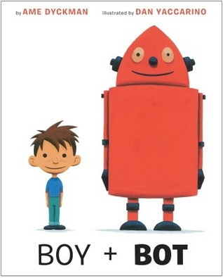 Boy + Bot by Ame Dyckman