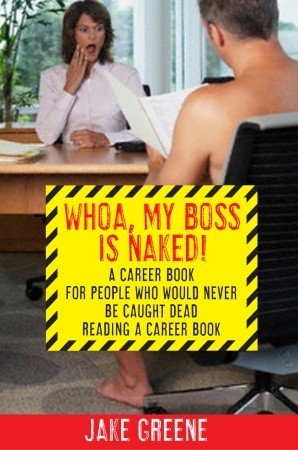 Whoa, My Boss Is Naked...: A Career Book for People Who Would Never Be Caught Dead Reading a Career Book