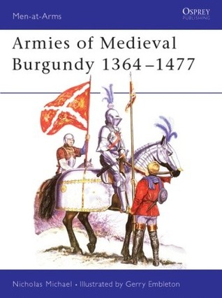 Armies of Medieval Burgundy 1364-1477 by Nicholas Michael