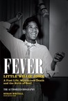 Fever: Little Willie John's Fast Life, Mysterious Death and the Birth of Soul: The Authorized Biography