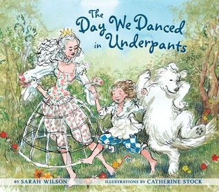 The Day We Danced in Underpants by Sarah Wilson
